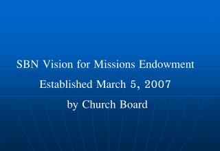 SBN Vision for Missions Endowment Established March 5, 2007  by Church Board