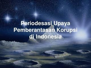 Periodesasi Upaya Pemberantasan Korupsi di Indonesia