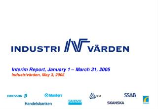 Interim Report, January 1 – March 31, 2005 Industrivärden, May 3, 2005