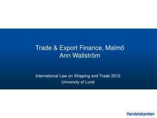 Trade & Export  Finance , Malmö Ann Wallström