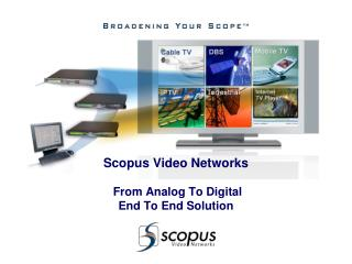 Scopus Video Networks  From Analog To Digital  End To End Solution