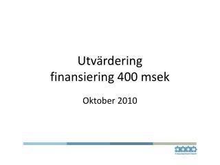 Utvärdering  finansiering 400 msek