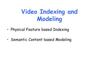 Video Indexing and Modeling