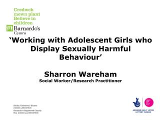 'Working with Adolescent Girls who Display Sexually Harmful Behaviour' Sharron Wareham