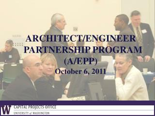 ARCHITECT/ENGINEER   PARTNERSHIP PROGRAM (A/EPP) October 6, 2011