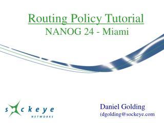 Routing Policy Tutorial  NANOG 24 - Miami