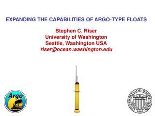 EXPANDING THE CAPABILITIES OF ARGO-TYPE FLOATS Stephen C. Riser University of Washington