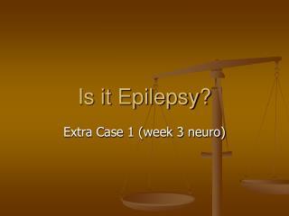 Is it Epilepsy?