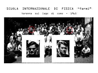 """SCUOLA  INTERNAZIONALE  DI  FISICA   """"fermi"""" Varenna  sul  lago  di  como  -  1965"""