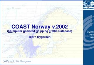 COAST Norway v.2002 ( CO mputer  A ssisted  S hipping  T raffic Database) Bj�rn �ygarden