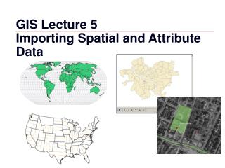 GIS Lecture 5  Importing Spatial and Attribute Data