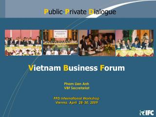 V ietnam  B usiness  F orum Pham Lien Anh VBF Secretariat PPD International Workshop