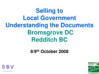 Selling to   Local Government Understanding the Documents Bromsgrove DC Redditch BC