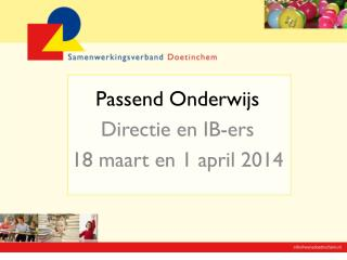 Passend Onderwijs Directie en IB-ers 18 maart en 1 april 2014