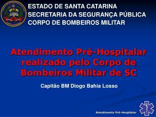 ESTADO DE SANTA CATARINA SECRETARIA DA SEGURANÇA PÚBLICA CORPO DE BOMBEIROS MILITAR