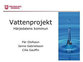 Vattenprojekt H�rjedalens kommun P�r Olofsson Janne Gabrielsson Cilla Gauffin