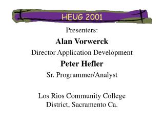 Presenters:   Alan Vorwerck Director Application Development Peter Hefler Sr. Programmer/Analyst