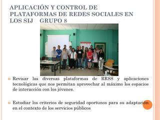APLICACIÓN Y CONTROL DE PLATAFORMAS DE REDES SOCIALES EN LOS SIJ    GRUPO 8