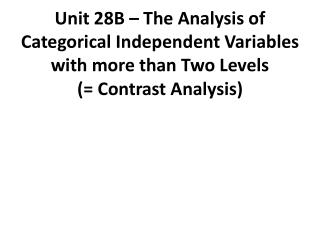 Unit 28B – The Analysis of  Categorical Independent Variables with more than Two Levels