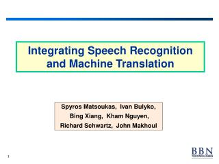Integrating Speech Recognition and Machine Translation