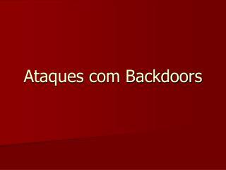 Ataques com Backdoors