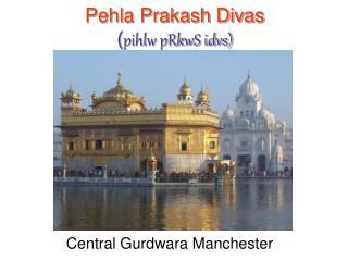 Pehla Prakash Divas ( pihlw pRkwS idvs)