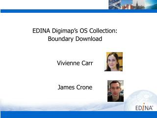 EDINA Digimap's OS Collection: Boundary Download Vivienne Carr James Crone