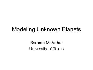 Modeling Unknown Planets