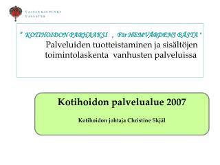 Kotihoidon palvelualue 2007 Kotihoidon johtaja Christine Skjäl