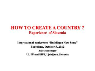 HOW TO CREATE A COUNTRY ? Experience of Slovenia