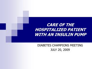 CARE OF THE HOSPITALIZED PATIENT WITH AN INSULIN PUMP