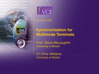 November 2005 Synchronisation for Multimode Terminals Prof. Steve McLaughlin University of Bristol
