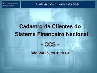 Cadastro de Clientes do Sistema Financeiro Nacional - CCS - São Paulo, 29.11.2004