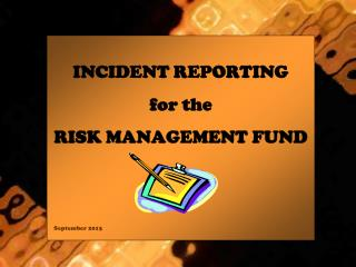 INCIDENT REPORTING for the  RISK MANAGEMENT FUND September 2013