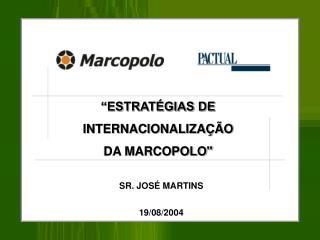 """""""ESTRATÉGIAS DE  INTERNACIONALIZAÇÃO  DA MARCOPOLO"""