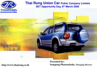 Thai Rung Union Car  Public Company Limited SET Opportunity Day, 8 th  March 2006