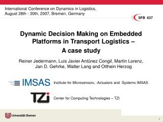 International Conference on Dynamics in Logistics, August 28th - 30th, 2007, Bremen, Germany