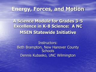 Energy, Forces, and Motion  A Science Module for Grades 3-5 Excellence in K-8 Science:  A NC MSEN Statewide Initiative