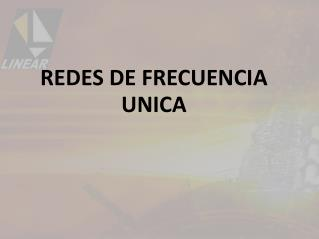 REDES DE FRECUENCIA UNICA