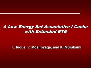 A Low Energy Set-Associative I-Cache with Extended BTB