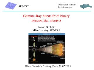 Gamma-Ray bursts from binary neutron star mergers Roland Oechslin MPA Garching, SFB/TR 7