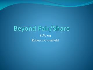 Beyond Pair/Share