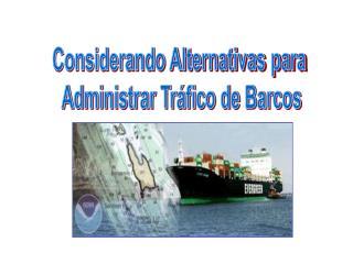 Considerando Alternativas para  Administrar Tráfico de Barcos