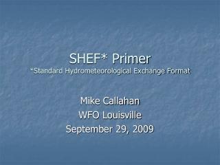 SHEF* Primer *Standard Hydrometeorological Exchange Format