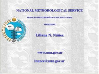 NATIONAL METEOROLOGICAL SERVICE SERVICIO METEOROLÓGICO NACIONAL (SMN) ARGENTINA Liliana N. Núñez