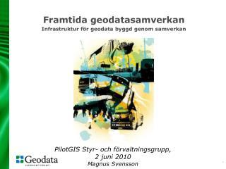 Framtida geodatasamverkan Infrastruktur för geodata byggd genom samverkan