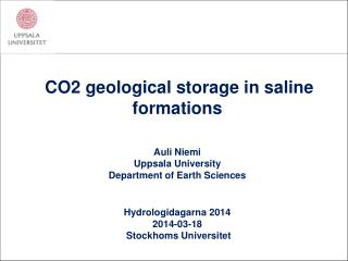 CO2 geological storage in saline formations Auli Niemi Uppsala University