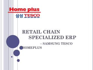 RETAIL CHAIN       SPECIALIZED ERP  – SAMSUNG TESCO HOMEPLUS