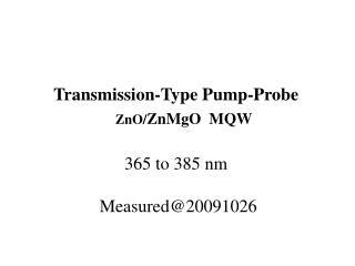 Transmission-Type Pump-Probe    ZnO/ ZnMgO  MQW  365 to 385 nm  Measured@20091026
