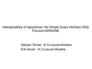 Interoperability of repositories: the Simple Query Interface (SQI) ProLearn/ARIADNE